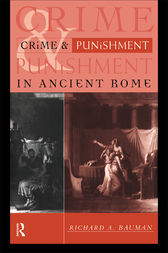 Crime and Punishment in Ancient Rome by Richard A. Bauman