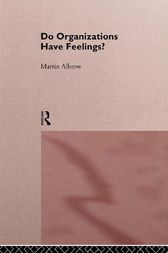 Do Organizations Have Feelings? by Martin Albrow