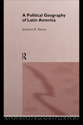 A Political Geography of Latin America by Jonathan R. Barton