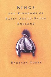 Kings and Kingdoms of Early Anglo-Saxon England by Dr Barbara Yorke