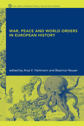 War, Peace and World Orders in European History by Anja V. Hartmann