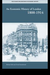 An Economic History of London 1800-1914 by Professor Michael Ball