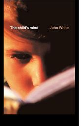 The Child's Mind by John White