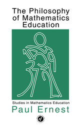 The Philosophy of Mathematics Education by Paul Ernest