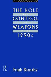 The Role and Control of Weapons in the 1990s by Frank Barnaby