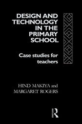 Design and Technology in the Primary School by Hind Makiya
