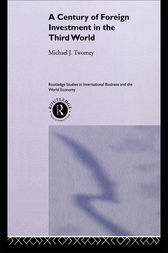 A Century of Foreign Investment in the Third World by Michael Twomey