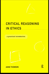 Critical Reasoning in Ethics by Anne Thomson