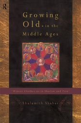 Growing Old in the Middle Ages by Shulamith Shahar