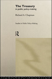 The Treasury in Public Policy-Making by Prof Richard A Chapman