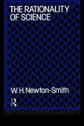 The Rationality of Science by W.H. Newton-Smith