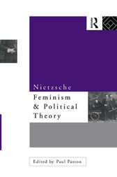 Nietzsche, Feminism and Political Theory by Paul Patton