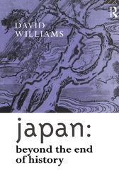 Japan: Beyond the End of History by David Williams