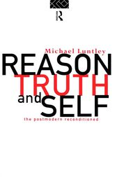 Reason, Truth and Self by Michael Luntley
