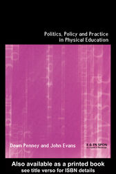 Politics, Policy and Practice in Physical Education by John Evans