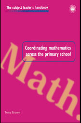 Coordinating Mathematics Across the Primary School by Tony Brown