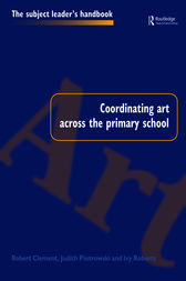 Coordinating Art Across the Primary School by Robert Clement