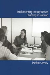 Implementing Inquiry-Based Learning in Nursing by Dankay Cleverly