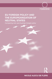 EU Foreign Policy and the Europeanization of Neutral States by Nicole Alecu de Flers