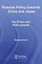 Russian Policy towards China and Japan by Natasha Kuhrt