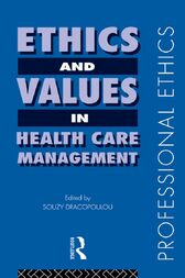 Ethics and Values in Healthcare Management by Souzy Dracopolou