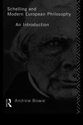 Schelling and Modern European Philosophy by Andrew Bowie