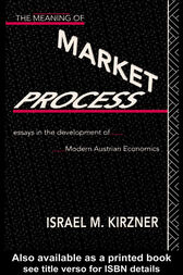 The Meaning of the Market Process by Israel  M Kirzner