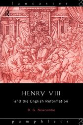 Henry VIII and the English Reformation by David G Newcombe