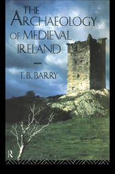 The Archaeology of Medieval Ireland by Terry B. Barry