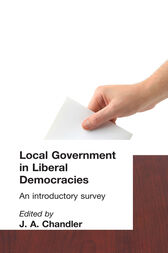 Local Government in Liberal Democracies by J. A. Chandler