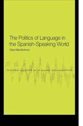 The Politics of Language in the Spanish-Speaking World by Clare Mar-Molinero