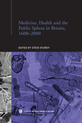Medicine, Health and the Public Sphere in Britain, 1600-2000 by Steve Sturdy