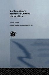Contemporary Taiwanese Cultural Nationalism by A-Chin Hsiau