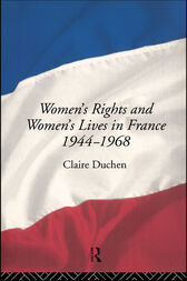 Women's Rights and Women's Lives in France 1944-1968 by Claire Duchen
