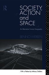 Society, Action and Space by Benno Werlen