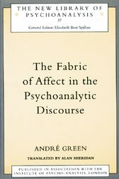 The Fabric of Affect in the Psychoanalytic Discourse by Andre Green