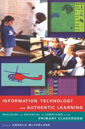 Information Technology and Authentic Learning by Angela McFarlane