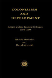 Colonialism and Development by Michael A. Havinden