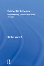 Existentia Africana by Lewis R. Gordon