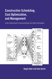 Construction Scheduling, Cost Optimization and Management by Hojjat Adeli