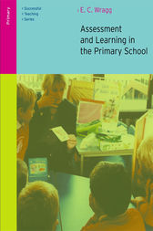 Assessment and Learning in the Primary School by E. C. Wragg
