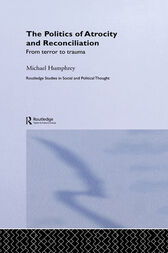 The Politics of Atrocity and Reconciliation by Michael Humphrey