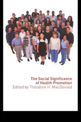 The Social Significance of Health Promotion by Theodore Macdonald