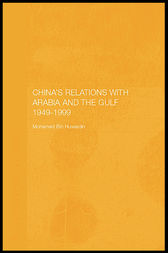 China's Relations with Arabia and the Gulf 1949-1999 by Mohamed Mousa Mohamed Ali Bin Huwaidin