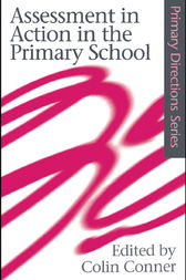 Assessment in Action in the Primary School by Colin Conner