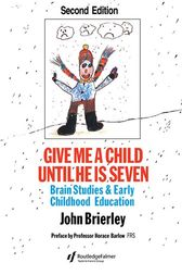 Give Me A Child Until He Is 7 by John Brierley