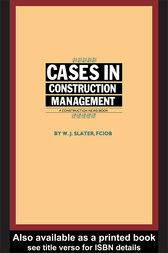 Cases in Construction Management by W.J. Slater