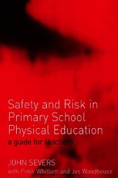 Safety and Risk in Primary School Physical Education by John Severs