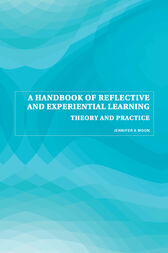 A Handbook of Reflective and Experiential Learning by Jennifer A. Moon