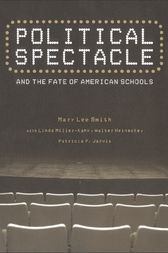 Political Spectacle and the Fate of American Schools by Mary Lee Smith